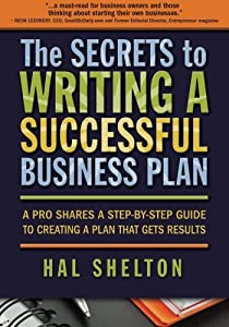 The Secrets to Writing a Successful Business Plan: A Pro Shares a Step-By-Step Guide to Creating a Plan That Gets Results by Summit Valley Press