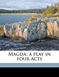 Magda; a Play in Four Acts, Hermann Sudermann and C-E A. 1877-1957 Winslow, 1178120007