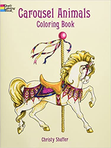 Carousel Animals Coloring Book Dover Books Christy Shaffer Horses 0800759408047 Amazon