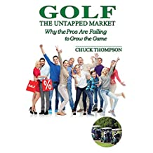 Golf: The Untapped Market: Why the Pros Are Failing to Grow the Game