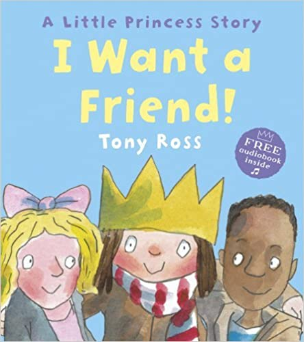 I Want a Friend! (Little Princess) by Tony Ross (2016-07-07)