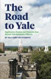 img - for The Road to Yale: Application, Essays, and Resumes that Wowed Yale Admission Officers book / textbook / text book
