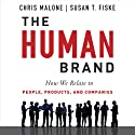 The Human Brand: How We Relate to People, Products, and Companies Audiobook by Chris Malone, Susan T. Fiske Narrated by Sean Runnette