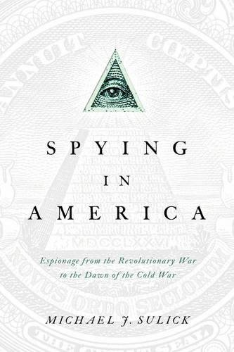 Image of Spying in America: Espionage from the Revolutionary War to the Dawn of the Cold War
