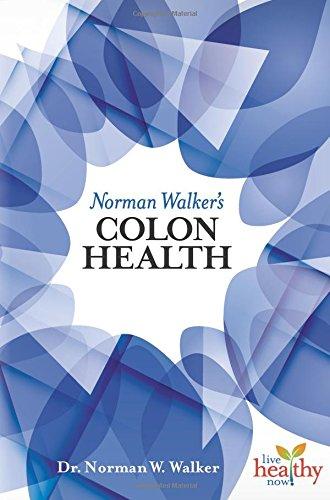 Colon Health Norman Walker - Norman Walker's Colon Health (Live Healthy Now)