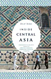 Inside Central Asia: A Political and Cultural History of Uzbekistan, Turkmenistan, Kazakhstan, Kyrgyzstan, Tadjikistan, Turkey and Iran