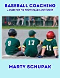 Baseball Coaching: A Guide For The Youth Coach And Parent