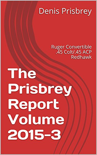 (The Prisbrey Report Volume 2015-3: Ruger Convertible .45 Colt/.45 ACP Redhawk)