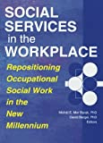 Social Services in the Workplace : Repositioning Occupational Social Work in the New Millennium, , 0789008483