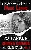 Marc Lépine: True Story of the Montreal Massacre: School Shootings (True Crime Murder & Mayhem) (Crimes Canada: True Crimes That Shocked The Nation Book 2)