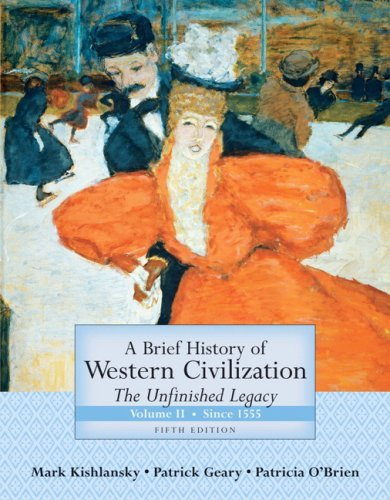 Read Online By Mark Kishlansky - Brief History of Western Civilization: The Unfinished Legacy, Volume II (since 1555): 5th (fifth) Edition pdf