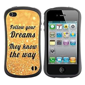 All-Round híbrido de goma duro caso cubierta protectora Accesorio Generación-I BY RAYDREAMMM - Apple iPhone 4 / 4S - Follow Your Dreams Way Quote Motivational