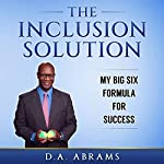 The Inclusion Solution: My Big Six Formula for Success | D.A. Abrams