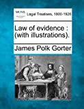 Law of evidence : (with Illustrations)., James Polk Gorter, 1240119771