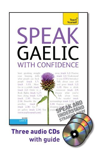 Speak Gaelic with Confidence with Three Audio CDs: A Teach Yourself Guide (Teach Yourself Language)