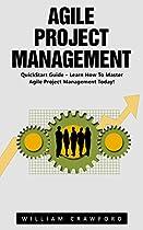 AGILE PROJECT MANAGEMENT: QUICKSTART GUIDE - LEARN HOW TO MASTER AGILE PROJECT MANAGEMENT TODAY! (AGILE SOFTWARE DEVELOPMENT, AGILE DEVELOPMENT, SCRUM)