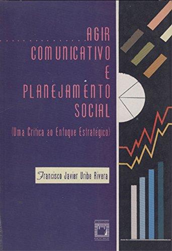 Agir comunicativo e planejamento social: uma crítica ao enfoque estratégico (Portuguese Edition)