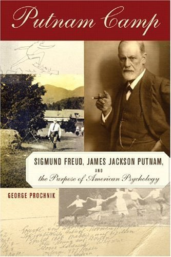 Putnam Camp: Sigmund Freud, James Jackson Putnam and the Purpose of American Psychology by George Prochnik - Mall Shopping Jackson