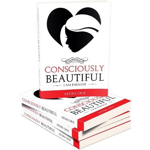 Read Online Consciously Beautiful: I Am Enough pdf epub