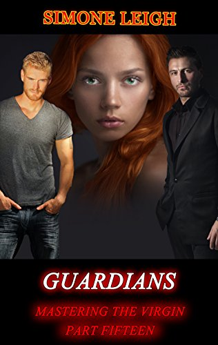 Guardians: A BDSM Ménage Erotic Thriller (Mastering the Virgin  Book 15)