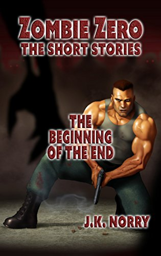 Download PDF The Beginning of the End - Zombie Zero - The Short Stories Vol. 2