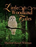 Little Woodland Tales, Matthew Russell Wildman, 1450098827