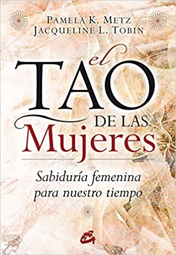 El Tao De Las Mujeres Sabiduría Femenina Para Nuestro