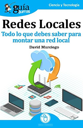 GuíaBurros Redes Locales: Todo lo que debes saber para montar una red local Tapa blanda – 18 may 2018 David Murciego Editatum 8494877607 Network management