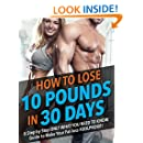 How to Lose 10 Pounds in 30 Days: Flexible Dieting Made Simple: Eat what you want and still lose weight. No tricks, no gimmicks, we show you exactly how much to eat for YOUR body and keep it off!