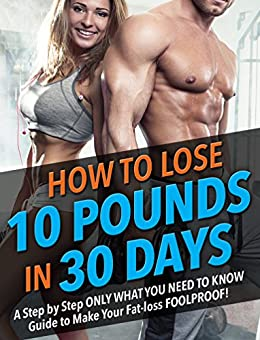 Rapid Weight Loss Diet: Lose 10 Pounds in 30 Days: Only what you need to know to make your fat loss FOOLPROOF! Weight train, run and eat healthy to lose weight fast and keep it off for good! by [Muscle, Bum]