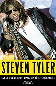 Est-ce que ce bruit dans ma tête te dérange ? par Steven Tyler
