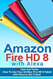 img - for Amazon Fire HD 8 with Alexa: 333 Tips and Tricks How To Use Your All-New Fire HD 8 Tablet with Alexa to the Fullest (Tips And Tricks, Kindle Fire HD 8 & 10, New Generation) book / textbook / text book
