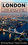 London: Cities, Sights & Other Places You Need To Visit (Great Britain, London, Birmingham, Glasgow, Liverpool, Bristol, Manchester Book 2)