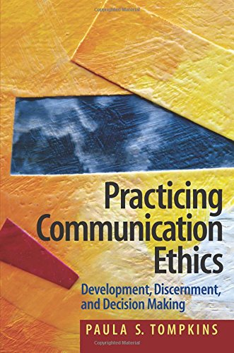 Practicing Communication Ethics: Development, Discernment, and Decision-Making
