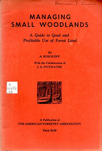 Managing Small Woodlands A Guide to Good and Profitable Use of Forest Land