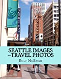 Seattle Images --Travel Photos, Rolf McEwen, 1495204154