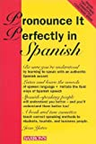 Pronounce It Perfectly in Spanish, Jean Yates, 0812080378