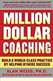 Million Dollar Coaching: Build a World-Class Practice by Helping Others Succeed (Business Skills and Development)