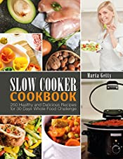 Slow Cooker Cookbook: 250 Healthy and Delicious Recipes for 30 Days Whole Food Challenge