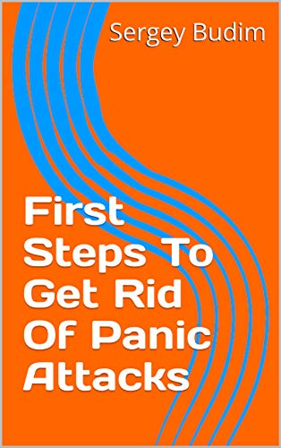 First Steps To Get Rid Of Panic Attacks