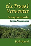 "The Frugal Vermonter, Martin ""Bud"" Upmal, 0983972435"
