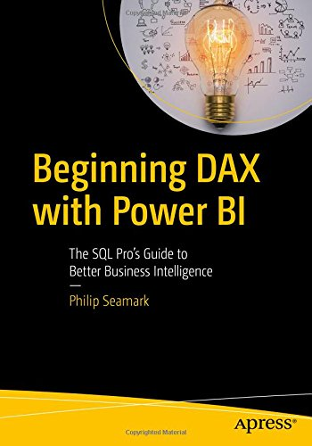 Beginning DAX with Power BI: The SQL Pro's Guide to Better Business Intelligence by Apress