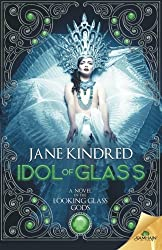 Idol of Glass by Jane Kindred (2015-10-27)