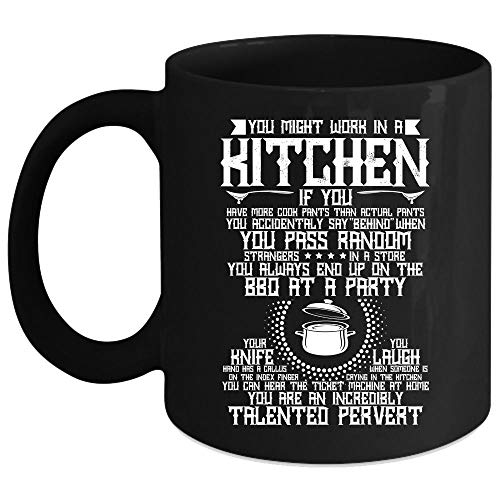 You Might Work In A Kitchen Coffee Mug, You Are An Incredibly Talented Pervert Coffee Cup, Perfect for Wine, Coffee, Tea (Coffee Mug 11 Oz - Black)