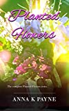 Planted Flowers Series: All Six Books in One Volume!