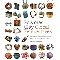 Polymer Clay Global Perspectives: Emerging Ideas and Techniques from 125 International Artists Paperback