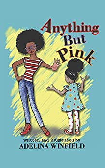 Anything But Pink: A delightfully illustrated tale of a girl and a forbidden color...A perfect book for bedtime and early reading. (Great for kids ages 3-7) by [Winfield, Adelina]