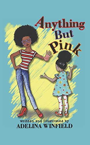 Anything But Pink: A delightfully illustrated tale of a girl and a forbidden color...A perfect book for bedtime and early reading. (Great for kids ages -
