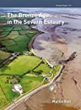 The Bronze Age in the Severn Estuary, Bell, Martin, 190277194X