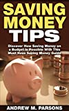 Saving Money Tips: Discover How Saving Money on a Budget is Possible with This Must Have Saving Money Guide (Money Saving Guide, Saving Money Guide)